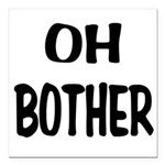 Oh Bother.png Square Car Magnet 3