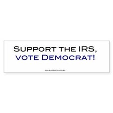 Support the IRS, Vote Democrat bumper sticker