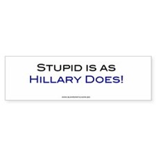 Stupid is as Hillary Does, bumper sticker