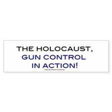 The Holocaust,gun control in action!Bumper sticker