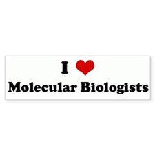 I Love Molecular Biologists Bumper Bumper Sticker