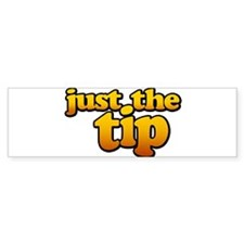 JUST THE TIP Bumper Sticker