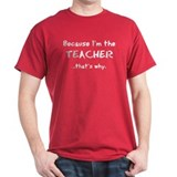 Because I'm the TEACHER (chalk) Red T-Shirt