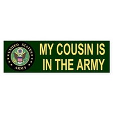 My Cousin Is In The Army <BR>Bumper Bumper Sticker