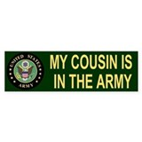 My Cousin Is In The Army <BR>Bumper Bumper Stickers