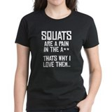 Squats are a pain in the A** Tee