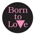 PT-BTL-Born-to-Love---Pink-.png Round Car Magnet