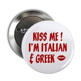 Kiss Me I'm Greek & Italian Button