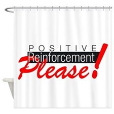 Positive reinforcement.png Shower Curtain