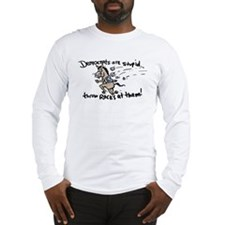 Democrats are Stupid Long Sleeve T-Shirt