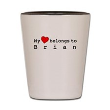 My Heart Belongs To Brian Shot Glass