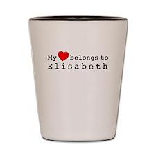 My Heart Belongs To Elisabeth Shot Glass