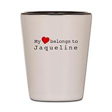 My Heart Belongs To Jaqueline Shot Glass