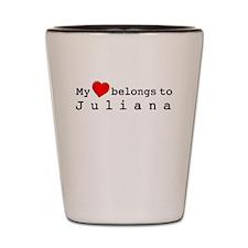My Heart Belongs To Juliana Shot Glass