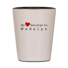 My Heart Belongs To Madalyn Shot Glass