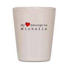 My Heart Belongs To Michelle Shot Glass