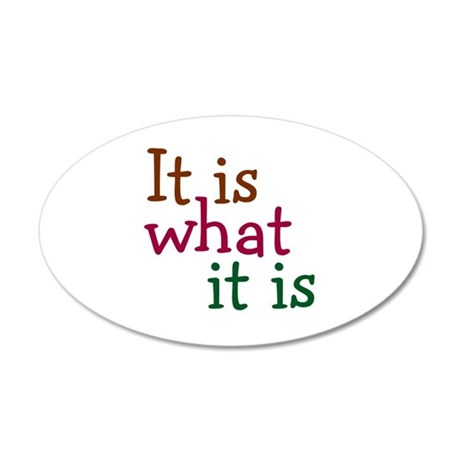 It is what it is 20x12 Oval Wall Decal