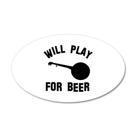 Will play the Banjo for beer 20x12 Oval Wall Decal