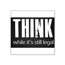 "Think while it's still legal Square Sticker 3"" x 3"