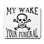 My Wake, Your Funeral Mousepad