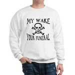 My Wake, Your Funeral Sweatshirt