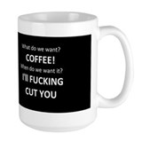 What do we want? Coffee. Coffee Mug