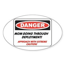 Mom going thru Deployment!.. Oval Decal