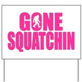 Gone Squatchin - Brute Yard Sign