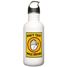DON'T TEXT AND DRIVE Water Bottle
