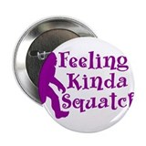 Feeling Kinda Squatchy 2.25&quot; Button