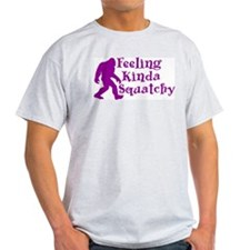 Feeling Kinda Squatchy T-Shirt