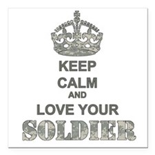 Keep Calm and LOVE Your Soldier Square Car Magnet