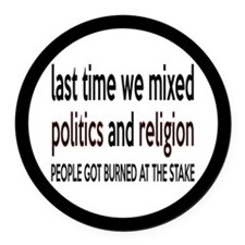 Don't Mix Politics and Religion Round Car Magnet