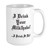 Cute I drink your milkshake Mug