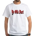 Ye Old fart White T-Shirt