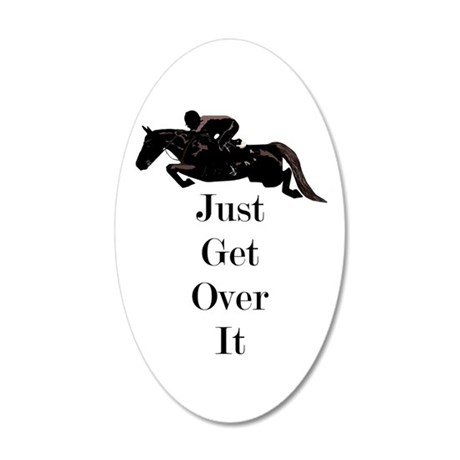 Just Get Over It Horse Jumper 35x21 Oval Wall Deca