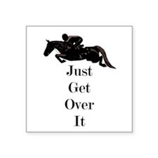 "Just Get Over It Horse Jumper Square Sticker 3"" x"