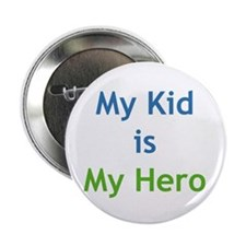 """My Kid is My Hero"" 2.25"" Button (1"