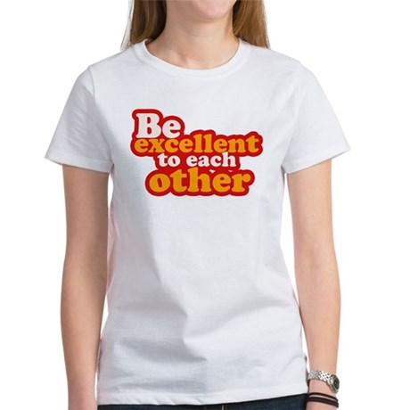 Be excellent to each other Women's T-Shirt