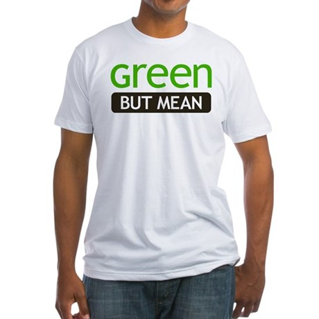 Green But Mean Fitted T-Shirt