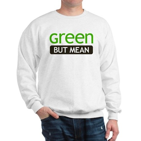 Green But Mean Sweatshirt