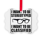 I WANT TO BE STEREOTYPED / CLASSIFIED Ornament