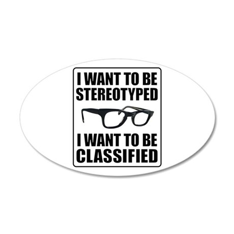 I WANT TO BE STEREOTYPED / CLASSIFIED 20x12 Oval W