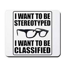 I WANT TO BE STEREOTYPED / CLASSIFIED Mousepad