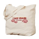 I GOT CRABS IN ALASKA Tote Bag