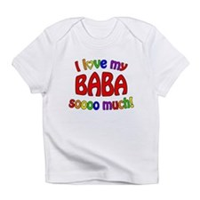 I love my BABA soooo much! Infant T-Shirt