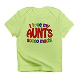 I love my AUNTS soooo much! Infant T-Shirt