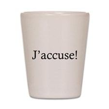 J'Accuse Shot Glass
