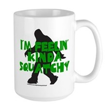 FEELIN' KINDA SQUATCHY Mug