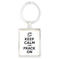 Keep Calm and Frack On Portrait Keychain